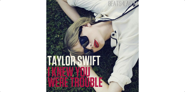 Taylor Swift I Knew You Were Trouble Banner