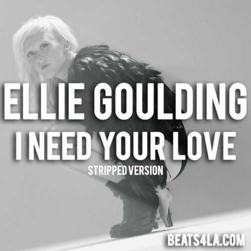 Ellie Goulding I Need Your Love Stripped Version